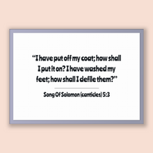 Load image into Gallery viewer, Song Of Solomon (canticles) 5:3 - Old Testiment - I have put off my coat; how shall I put it on? I have washed my feet; how shall I defil...
