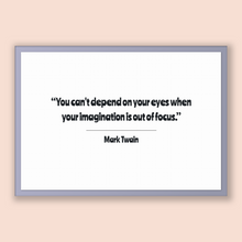 Load image into Gallery viewer, Mark Twain Quote, Mark Twain Poster, Mark Twain Print, Printable Poster, You can't depend on your eyes when your imagination is out of fo...