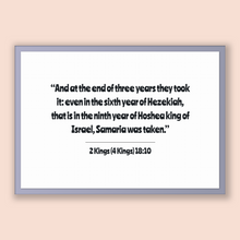 Load image into Gallery viewer, 2 Kings (4 Kings) 18:10 - Old Testiment - And at the end of three years they took it: even in the sixth year of Hezekiah, that is in the ...