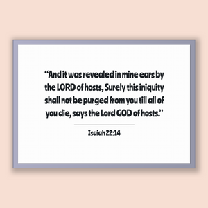 Isaiah 22:14 - Old Testiment - And it was revealed in mine ears by the LORD of hosts, Surely this iniquity shall not be purged from you t...