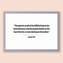 Load image into Gallery viewer, Isaiah 9:19 - Old Testiment - Through the wrath of the LORD of hosts is the land darkened, and the people shall be as the fuel of the fir...