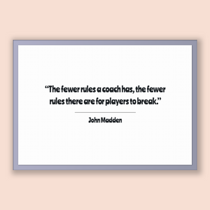 John Madden Quote, John Madden Poster, John Madden Print, Printable Poster, The fewer rules a coach has, the fewer rules there are for pl...