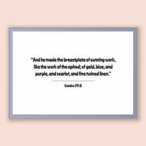 Exodus 39:8 - Old Testiment - And he made the breastplate of cunning work, like the work of the ephod; of gold, blue, and purple, and sca...