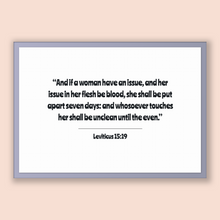 Load image into Gallery viewer, Leviticus 15:19 - Old Testiment - And if a woman have an issue, and her issue in her flesh be blood, she shall be put apart seven days: a...