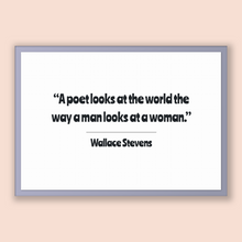 Load image into Gallery viewer, Wallace Stevens Quote, Wallace Stevens Poster, Wallace Stevens Print, Printable Poster, A poet looks at the world the way a man looks at ...