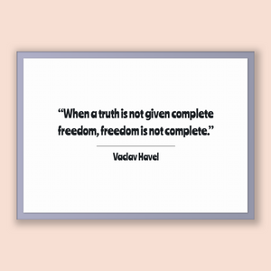 Vaclav Havel Quote, Vaclav Havel Poster, Vaclav Havel Print, Printable Poster, When a truth is not given complete freedom, freedom is not...