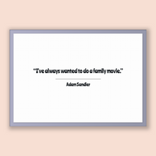 Load image into Gallery viewer, Adam Sandler Quote, Adam Sandler Poster, Adam Sandler Print, Printable Poster, I've always wanted to do a family movie.