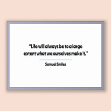 Load image into Gallery viewer, Samuel Smiles Quote, Samuel Smiles Poster, Samuel Smiles Print, Printable Poster, Life will always be to a large extent what we ourselves...