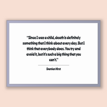 Load image into Gallery viewer, Damien Hirst Quote, Damien Hirst Poster, Damien Hirst Print, Printable Poster, Since I was a child, death is definitely something that I ...