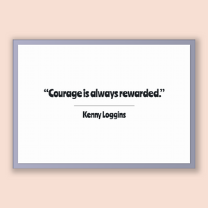 Kenny Loggins Quote, Kenny Loggins Poster, Kenny Loggins Print, Printable Poster, Courage is always rewarded.