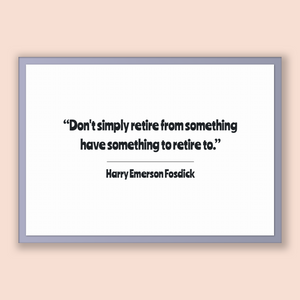 Harry Emerson Fosdick Quote, Harry Emerson Fosdick Poster, Harry Emerson Fosdick Print, Printable Poster, Don't simply retire from someth...