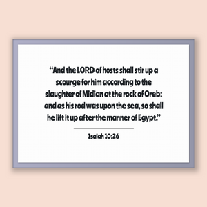 Isaiah 10:26 - Old Testiment - And the LORD of hosts shall stir up a scourge for him according to the slaughter of Midian at the rock of ...