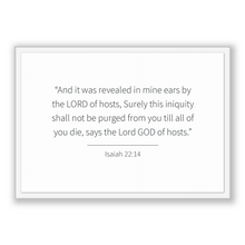 Load image into Gallery viewer, Isaiah 22:14 - Old Testiment - And it was revealed in mine ears by the LORD of hosts, Surely this iniquity shall not be purged from you t...