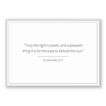 Load image into Gallery viewer, Ecclesiastes 11:7 - Old Testiment - Truly the light is sweet, and a pleasant thing it is for the eyes to behold the sun: