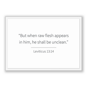 Leviticus 13:14 - Old Testiment - But when raw flesh appears in him, he shall be unclean.