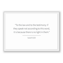 Load image into Gallery viewer, Isaiah 8:20 - Old Testiment - To the law and to the testimony: if they speak not according to this word, it is because there is no light ...