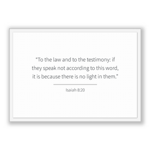 Isaiah 8:20 - Old Testiment - To the law and to the testimony: if they speak not according to this word, it is because there is no light ...