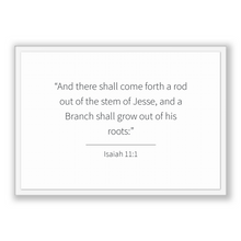 Load image into Gallery viewer, Isaiah 11:1 - Old Testiment - And there shall come forth a rod out of the stem of Jesse, and a Branch shall grow out of his roots: