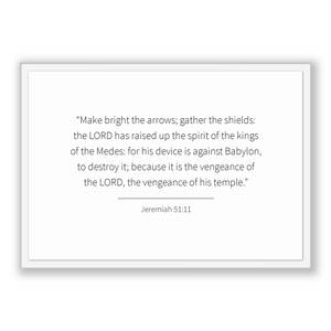 Jeremiah 51:11 - Old Testiment - Make bright the arrows; gather the shields: the LORD has raised up the spirit of the kings of the Medes:...