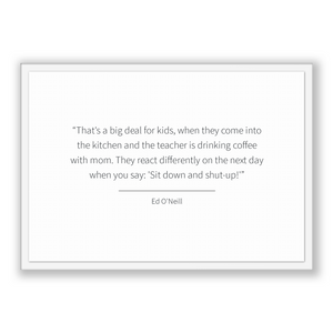 Ed O'neill Quote, Ed O'neill Poster, Ed O'neill Print, Printable Poster, That's a big deal for kids, when they come into the kitchen and ...