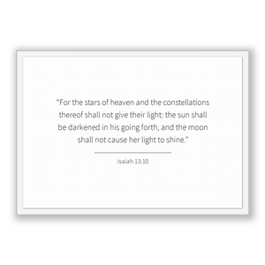 Isaiah 13:10 - Old Testiment - For the stars of heaven and the constellations thereof shall not give their light: the sun shall be darken...