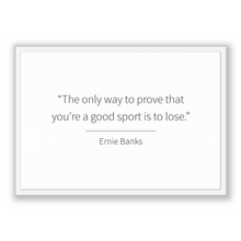 Load image into Gallery viewer, Ernie Banks Quote, Ernie Banks Poster, Ernie Banks Print, Printable Poster, The only way to prove that you're a good sport is to lose.