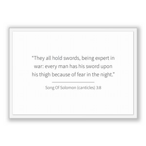 Song Of Solomon (canticles) 3:8 - Old Testiment - They all hold swords, being expert in war: every man has his sword upon his thigh becau...