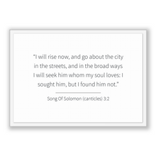 Load image into Gallery viewer, Song Of Solomon (canticles) 3:2 - Old Testiment - I will rise now, and go about the city in the streets, and in the broad ways I will see...