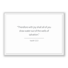 Load image into Gallery viewer, Isaiah 12:3 - Old Testiment - Therefore with joy shall all of you draw water out of the wells of salvation.