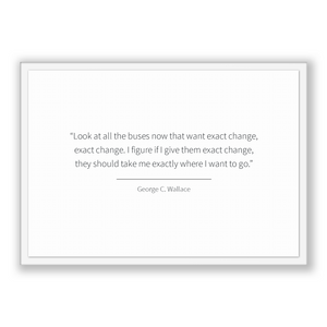 George C. Wallace Quote, George C. Wallace Poster, George C. Wallace Print, Printable Poster, Look at all the buses now that want exact c...