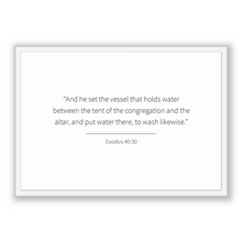 Load image into Gallery viewer, Exodus 40:30 - Old Testiment - And he set the vessel that holds water between the tent of the congregation and the altar, and put water t...