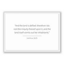 Load image into Gallery viewer, Leviticus 18:25 - Old Testiment - And the land is defiled: therefore I do visit the iniquity thereof upon it, and the land itself vomits ...