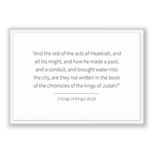 2 Kings (4 Kings) 20:20 - Old Testiment - And the rest of the acts of Hezekiah, and all his might, and how he made a pool, and a conduit,...