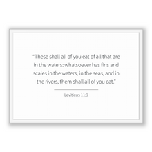 Load image into Gallery viewer, Leviticus 11:9 - Old Testiment - These shall all of you eat of all that are in the waters: whatsoever has fins and scales in the waters, ...