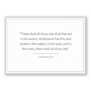 Leviticus 11:9 - Old Testiment - These shall all of you eat of all that are in the waters: whatsoever has fins and scales in the waters, ...