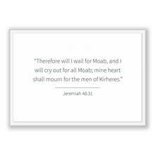 Load image into Gallery viewer, Jeremiah 48:31 - Old Testiment - Therefore will I wail for Moab, and I will cry out for all Moab; mine heart shall mourn for the men of K...