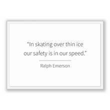 Load image into Gallery viewer, Ralph Emerson Quote, Ralph Emerson Poster, Ralph Emerson Print, Printable Poster, In skating over thin ice our safety is in our speed.