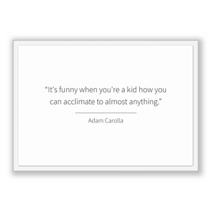Adam Carolla Quote, Adam Carolla Poster, Adam Carolla Print, Printable Poster, It's funny when you're a kid how you can acclimate to almo...