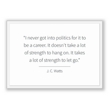 Load image into Gallery viewer, J. C. Watts Quote, J. C. Watts Poster, J. C. Watts Print, Printable Poster, I never got into politics for it to be a career. It doesn't t...