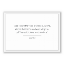 Load image into Gallery viewer, Isaiah 6:8 - Old Testiment - Also I heard the voice of the Lord, saying, Whom shall I send, and who will go for us? Then said I, Here am ...
