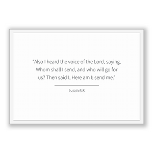 Isaiah 6:8 - Old Testiment - Also I heard the voice of the Lord, saying, Whom shall I send, and who will go for us? Then said I, Here am ...