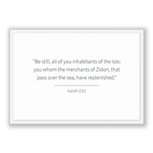 Load image into Gallery viewer, Isaiah 23:2 - Old Testiment - Be still, all of you inhabitants of the isle; you whom the merchants of Zidon, that pass over the sea, have...