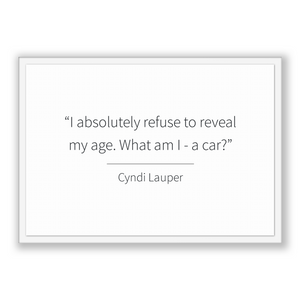 Cyndi Lauper Quote, Cyndi Lauper Poster, Cyndi Lauper Print, Printable Poster, I absolutely refuse to reveal my age. What am I - a car?