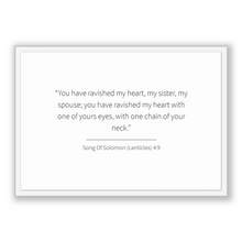 Load image into Gallery viewer, Song Of Solomon (canticles) 4:9 - Old Testiment - You have ravished my heart, my sister, my spouse; you have ravished my heart with one o...