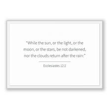 Load image into Gallery viewer, Ecclesiastes 12:2 - Old Testiment - While the sun, or the light, or the moon, or the stars, be not darkened, nor the clouds return after ...