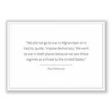 Load image into Gallery viewer, Paul Wolfowitz Quote, Paul Wolfowitz Poster, Paul Wolfowitz Print, Printable Poster, We did not go to war in Afghanistan or in Iraq to, q...