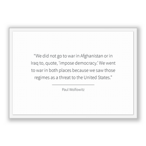Paul Wolfowitz Quote, Paul Wolfowitz Poster, Paul Wolfowitz Print, Printable Poster, We did not go to war in Afghanistan or in Iraq to, q...