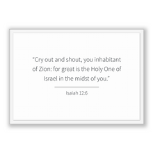 Load image into Gallery viewer, Isaiah 12:6 - Old Testiment - Cry out and shout, you inhabitant of Zion: for great is the Holy One of Israel in the midst of you.