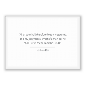 Leviticus 18:5 - Old Testiment - All of you shall therefore keep my statutes, and my judgments: which if a man do, he shall live in them:...