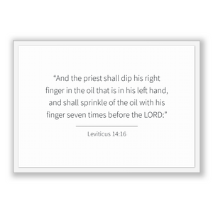 Leviticus 14:16 - Old Testiment - And the priest shall dip his right finger in the oil that is in his left hand, and shall sprinkle of th...